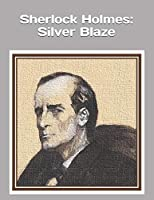 "Sherlock Holmes: Silver Blaze: An extra-large print senior reader book - a classic mystery from ""The Memoirs of Sherlock Holmes"" by Arthur Conan Doyle - plus coloring pages"