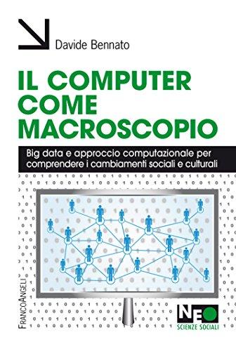 Il computer come macroscopio. Big data e approccio computazionale per comprendere i cambiamenti sociali e culturali (Italian Edition)