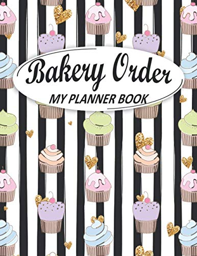 My Order Book Bakery Planner: Bakery Order Form, Cupcake Order Form Gift for Bakers, Cake and Cookies Order Form, Wedding Cake Form, Bakery Invoices, ... Pop Organizer Sketching, (White Color Cover