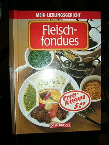 Fleischfondues. Mein Lieblingsgericht ; 3809403199 [Titelbild und Fotos: Fotostudio L\' Eveque - Harry Bischof, München],