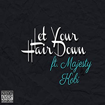 Let Your Hair Down (feat. Majesty & Kobi)