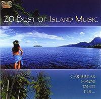 ベスト・オブ・アイランド・ミュージック カリブ、ハワイ、タヒチ、フィジー (20 Best of Island Music - Caribbean, Hawai, Tahiti, Fiji...)