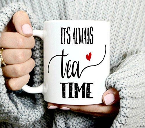 Mug-Its Always Tea Time, regalo para amantes del té, taza de té, taza de té, taza de café divertida de 12 onzas