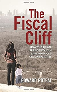 The Fiscal Cliff: How the Trump Presidency Can Save America's Declining Cities