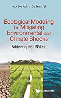 Ecological Modeling for Mitigating Environmental and Climate Shocks: Achieving the UNSDGs