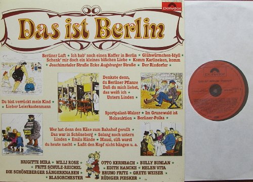 Das ist Berlin/ BRIGITTE MIRA / WILLI ROSE / OTTO KERNBACH / BULLY BUHLAN / FRITZ SCHULZ-REICHEL / EDITH HANCKE / HELEN VITA / DIE SCHÖNEBERGER SÄNGERKNABEN / BRUNO FRITZ / GRETE WEISER / BLASORCHESTER RÜDIGER PIESKER / Bildhülle 1979 Polydor # 2416 154 / 12