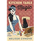 Kitchen Table Magic: Pull Up a Chair, Light a Candle & Let's Talk Magic (English Edition)