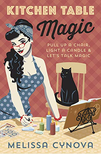Kitchen Table Magic: Pull Up a Chair, Light a Candle & Let