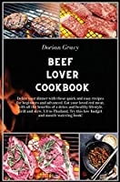 Beef Lover Cookbook: Delice your dinner with these quick and easy recipes for beginners and advanced. Eat your loved red meat, with all the benefits of a detox and healthy lifestyle. Grill and stew. US to Thailand. Try this low-budget and mouth-watering book! (Meat Lover Cookbook)