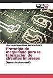 Prototipo de maquinado para la fabricación de circuitos impresos: Diseño e implementación