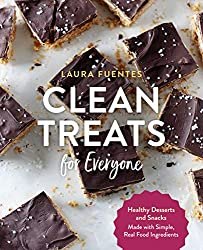 Image: Clean Treats for Everyone: Healthy Desserts and Snacks Made with Simple, Real Food Ingredients | Kindle Edition | by Laura Fuentes (Author). Publisher: Fair Winds Press (October 6, 2020)