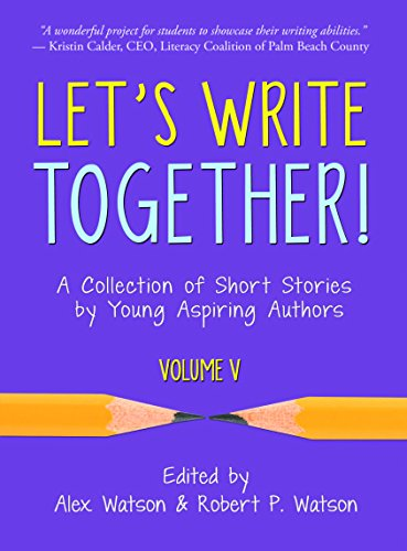 Let's Write Together! A Collection of Short Stories by Young Aspiring Authors, Volume V