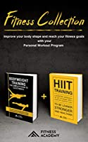 FITNESS COLLECTION: Bodyweight Training + Hiit Training: Fitness Training and Workout Motivation: Improve your body shape and reach your fitness goals with your Personal Workout Program Front Cover