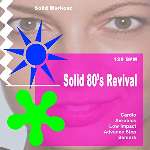 Solid Workout Presents Solid 80's Revival (Motivational Cardio, Aerobics, Low Impact, Advanced Step & Seniors Workout Session) [120 Bpm]