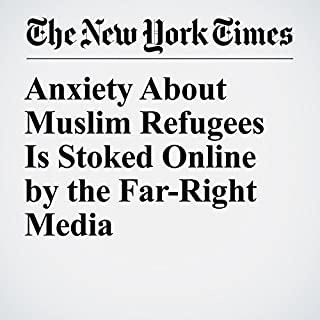 Anxiety About Muslim Refugees Is Stoked Online by the Far-Right Media cover art