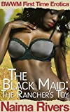 The Black Maid: The Rancher's Toy (BWWM Older Man/Younger Woman First Time Cowboy Erotica)