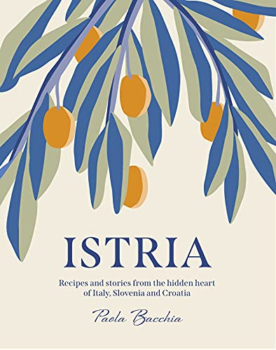 Istria: Recipes and stories from the hidden heart of Italy, Slovenia and Croatia