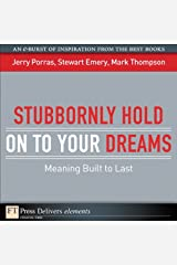 Stubbornly Hold on to Your Dreams: Meaning Built to Last (FT Press Delivers Elements) Kindle Edition