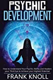 Psychic: Psychic Development: The Complete Psychic Development for Beginners: Psychic Development: How to Understand You Psychic Ability and Awaken ... to Achieve your Highest Potential (Volume 4)