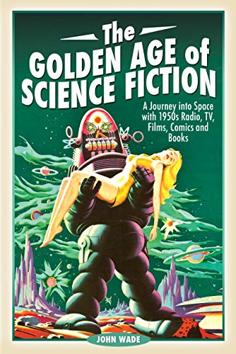Image of The Golden Age of Science Fiction: A Journey into Space with 1950s Radio, TV, Films, Comics and Books