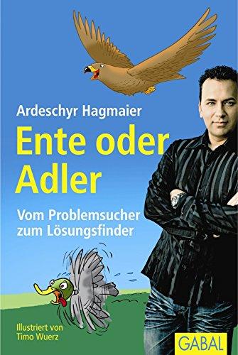 Ente oder Adler: Vom Problemsucher zum Lösungsfinder von Ardeschyr Hagmaier (13. März 2006) Gebundene Ausgabe