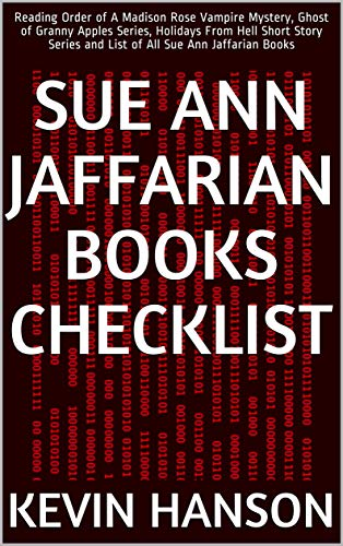 Sue Ann Jaffarian Books Checklist: Reading Order of A Madison Rose Vampire Mystery, Ghost of Granny Apples Series, Holidays From Hell Short Story Series ... Sue Ann Jaffarian Books (English Edition)