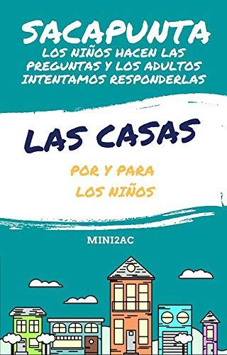 Book's Cover of Las Casas. Por y para los niños: Ellos hacen las preguntas y los adultos intentamos responderlas (Sacapunta nº 1) Versión Kindle