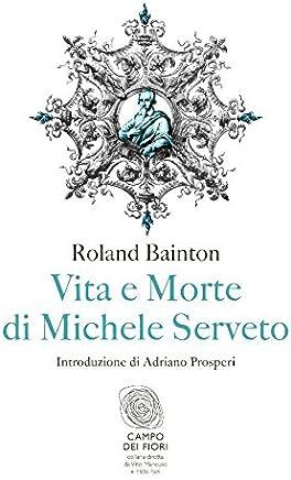 Vita e morte di Michele Serveto (Campo dei fiori Vol. 8)