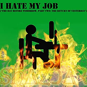 I Hate My Job (The Day Before Tomorrow, Pt. Two: The Return of Yesterday)