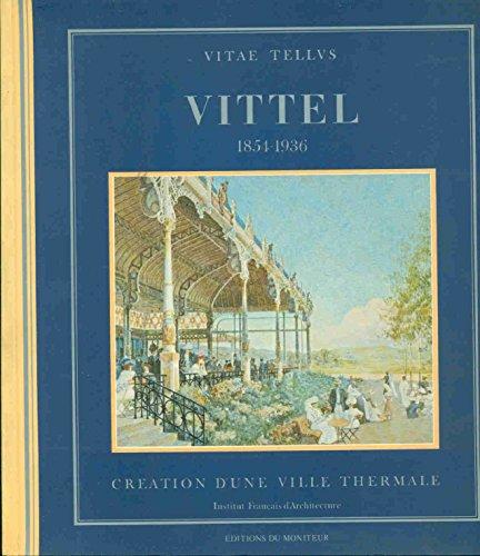 Vittel : Création dune ville thermale 1854-1936