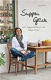 Suppenglück: Ein Suppenkochbuch von Sonja Riker