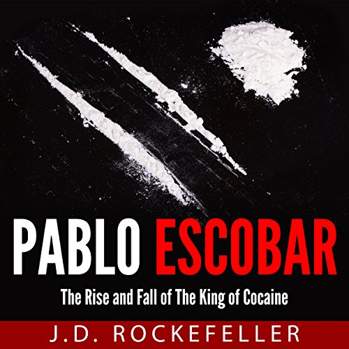 Pablo Escobar: The Rise and Fall of the King of Cocaine audiobook cover art