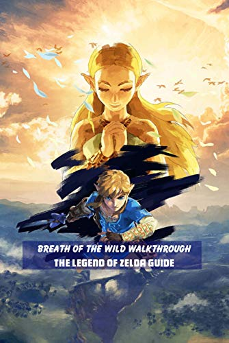Breath of the Wild Walkthrough - The Legend of Zelda Guide:: Best Tips, Tricks, Walkthroughs and Strategies (English Edition)