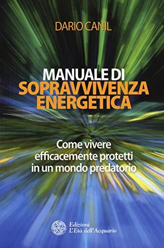 Manuale di sopravvivenza energetica. Come vivere efficacemente protetti in un mondo predatorio