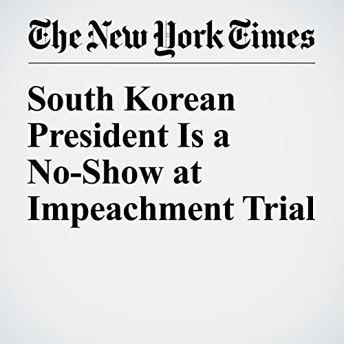 South Korean President Is a No-Show at Impeachment Trial copertina