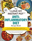The 'I Love My Instant Pot' Anti-Inflammatory Diet Recipe Book: From Orange Ginger Salmon to Apple Crisp, 175 Easy and Delicious Recipes That Reduce Inflammation ('I Love My' Series)