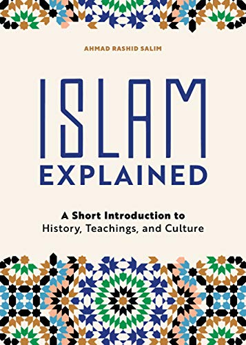 Islam Explained: A Short Introduction to History, Teachings,...