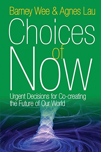 Compare Textbook Prices for Choices of Now: Urgent Decisions for Co-Creating the Future of Our World Illustrated Edition ISBN 9781938459535 by Wee, Barney,Lau, Agnes