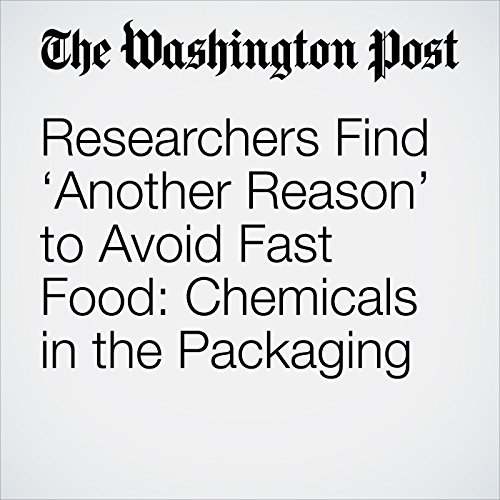 Researchers Find 'Another Reason' to Avoid Fast Food: Chemicals in the Packaging copertina