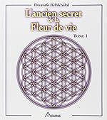 L'ancien secret de la Fleur de vie, tome 1 de Drunvalo Melchizédek