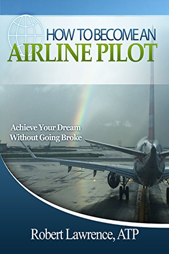 HOW TO BECOME AN AIRLINE PILOT: Achieve Your Dream Without Going Broke (English Edition)