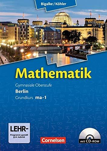 Bigalke/Köhler: Mathematik Sekundarstufe II - Berlin - Neubearbeitung: Grundkurs ma-1 - Qualifikationsphase - Schülerbuch mit CD-ROM (Bigalke/Köhler: Mathematik / Berlin - Ausgabe 2010)