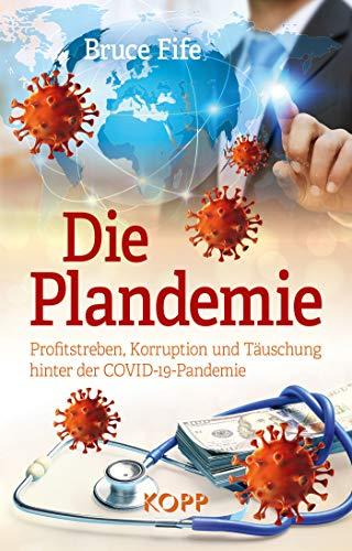 Die Plandemie: Profitstreben, Korruption und Täuschung hinter der COVID-19-Pandemie