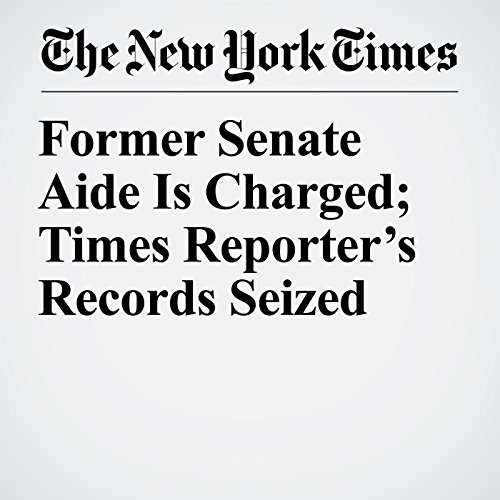 Former Senate Aide Is Charged; Times Reporter's Records Seized copertina