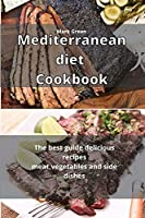 Mediterranean Diet Cookbook: The best guide delicious recipes meat, vegetables and side dishes