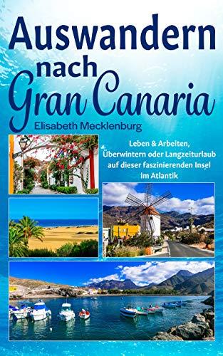 Auswandern nach Gran Canaria: Leben & Arbeiten, Überwintern oder Langzeiturlaub auf dieser faszinierenden Insel im Atlantik