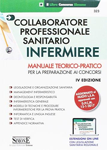Collaboratore professionale sanitario infermiere. Manuale teorico-pratico per la preparazione ai concorsi.