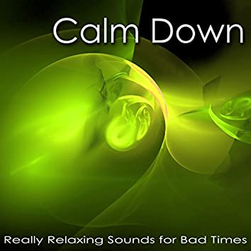Calm Down – Really Relaxing Sounds for Bad Times, Peaceful Songs to Cope with Stress