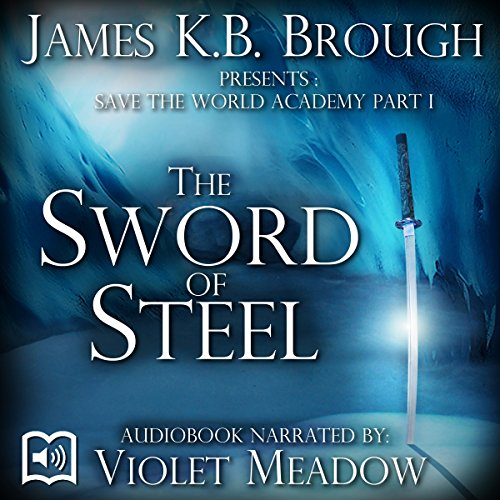 Save the World Academy Part I: The Sword of Steel audiobook cover art