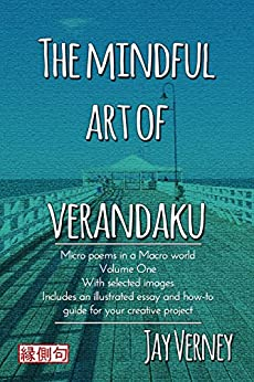 The Mindful Art Of Verandaku: Micro Poems in a Macro World - Volume 1 by [Jay Verney]